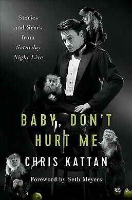 Baby Don't Hurt Me : Stories and Scars from Saturday Night Live, Hardcover by...