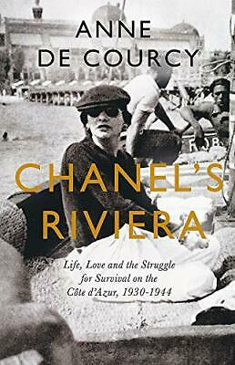 Chanel's Riviera: Life, Love and the Struggle for Survival... by de Courcy, Anne