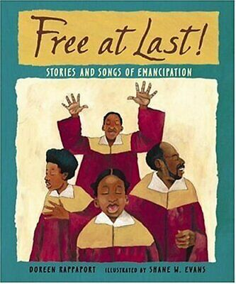 Free at Last: Stories and Songs of Emancipation,Doreen Rappaport, Shane Evans