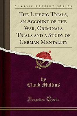 The Leipzig Trials, an Account of the War, Criminals Trials... by Mullins, Claud