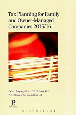 Tax Planning for Family and Owner-Managed Companies 2015/16 by Peter Rayney The