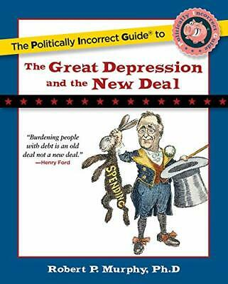 The Politically Incorrect Guide to the Great Depression and the New Deal (The ,