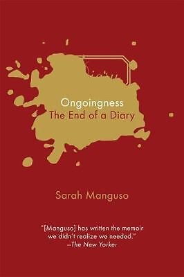 Ongoingness: The End of a Diary, , Manguso, Sarah, Acceptable, 2016-12-06,