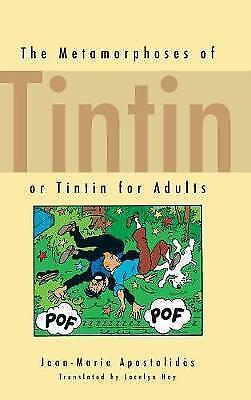 The Metamorphoses of Tintin: or Tintin for Adults by Apostolidès, Jean-Marie, NE