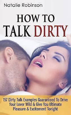 How to Talk Dirty : 157 Dirty Talk Examples Guaranteed to Drive Your Lover Wi...