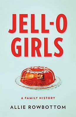 Jell-o Girls: A Family History by Allie Rowbottom (English) Paperback Book Free