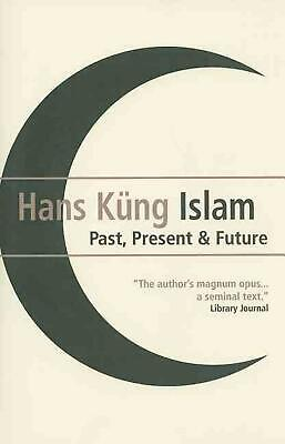 Islam: Past, Present and Future by Hans Kung (English) Paperback Book Free Shipp