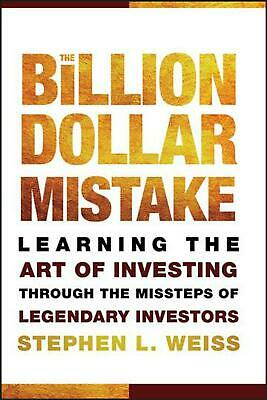 The Billion Dollar Mistake: Learning the Art of Investing Through the Missteps o