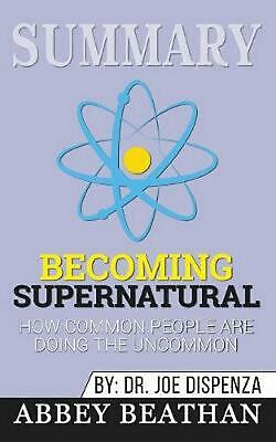 Summary of Becoming Supernatural: How Common People Are Doing the Uncommon by Dr
