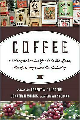Coffee: A Comprehensive Guide to the Bean, the Beverage, and the Industry by Rob