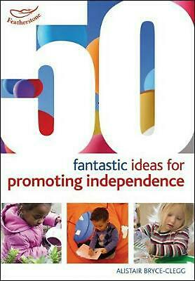 50 Fantastic ideas for Promoting Independence by Alistair Bryce Clegg Paperback