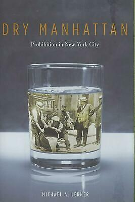 Dry Manhattan: Prohibition in New York City by Michael A. Lerner (English) Hardc