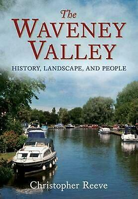Waveney Valley: History, Landscape and People by Christopher Reeve Paperback Boo
