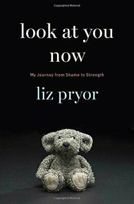 Look at You Now: My Journey from Shame to Strength by Pryor, Liz