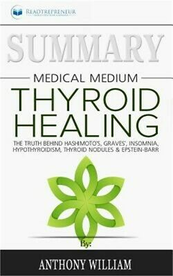 Summary of Medical Medium Thyroid Healing: The Truth behind Hashimoto's, Grave's