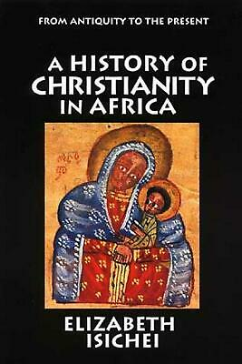 A History of Christianity in Africa: From Antiquity to the Present by Elizabeth