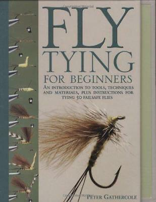 Fly-Tying for Beginners: How to Tie 50 Failsafe Flies: An Introduction to Tools,