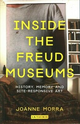 Inside the Freud Museums : History, Memory and Site-Responsive Art, Paperback...