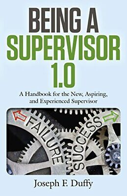 Being a Supervisor 1.0: A Handbook for the New,, Duffy..