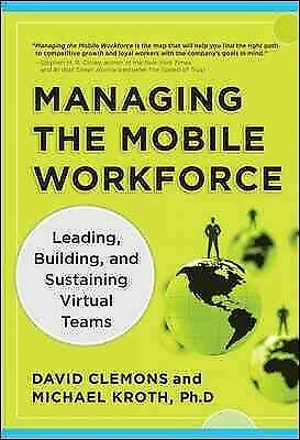 Managing the Mobile Workforce : Leading, Building, and Sustaining Virtual Tea...