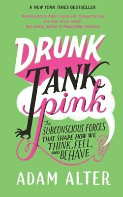 Drunk Tank Pink: The Subconscious Forces That Shape How We Think, Feel, And Be,