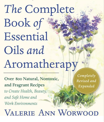 The Complete Book of Essential Oils and Aromatherapy, Over 800 Recipes [PDF]
