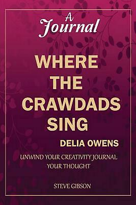 A Journal: WHERE THE CRAWDADS SING BY DELIA OWENS: unwind your creativity; journ