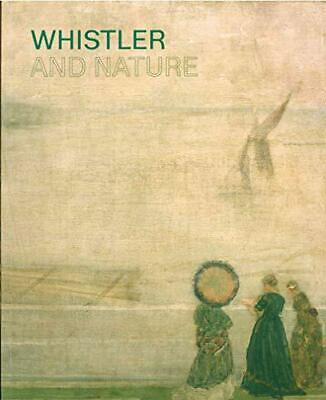 Whistler and Nature by Willsdon, Patricia,De Montfort, Patricia, NEW Book, FREE