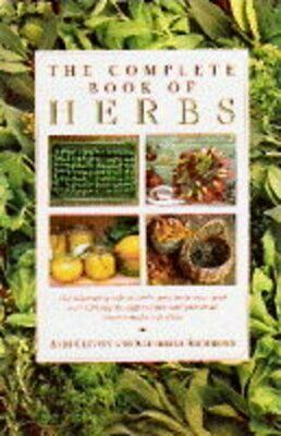 The Complete Book of Herbs: The Ultimate Guide to Herbs and Their Uses, with Ove
