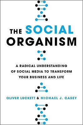 Social Organism: A Radical Understanding of Social Media to Transform Your Busin