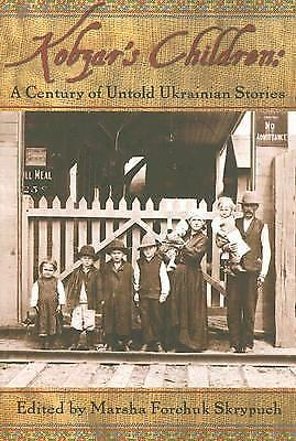 Kobzar's Children: A Century of Untold Ukrainian Stories, , Marsha Forchuk Skryp
