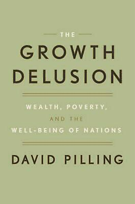 The Growth Delusion: Wealth, Poverty, and the Well-Being of Nations by David Pil