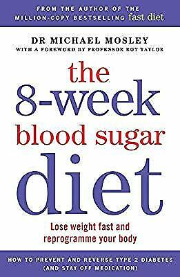 The 8-Week Blood Sugar Diet: Lose weight fast and reprogramme your body, Michael