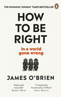 How To Be Right : ... in a world gone wrong by James O'Brien  9780753553121