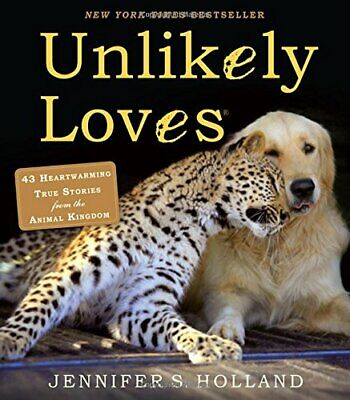 Unlikely Loves: 43 Heartwarming True Stories from the Animal Kingdom (Unlikely F