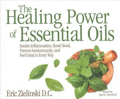 The Healing Power of Essential Oils: Soothe Inflammation, Boost Mood, Prevent Au