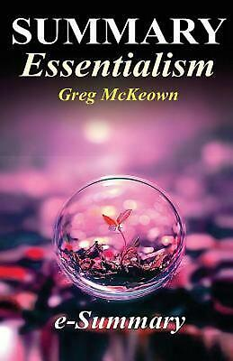 Summary - Essentialism: By Greg McKeown: The Disciplined Pursuit of Less by E- S