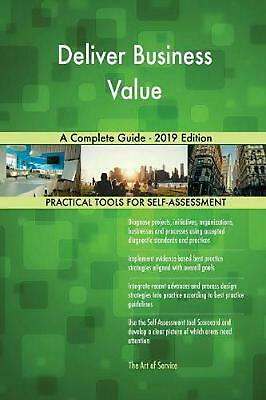 Deliver Business Value a Complete Guide - 2019 Edition by Gerardus Blokdyk Paper