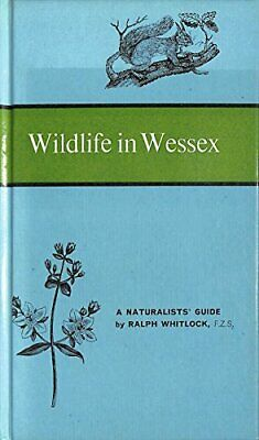 Wild Life in Wessex: Naturalists Guide by Whitlock, Ralph