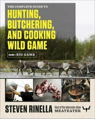 The Complete Guide to Hunting, Butchering, and Cooking Wild Game [P.D.F]