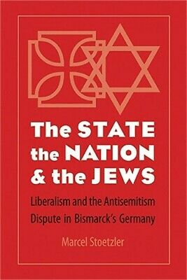 The State, the Nation, and the Jews: Liberalism and the Antisemitism Dispute in