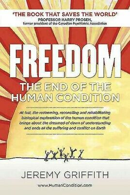 Freedom : The End of the Human Condition, Paperback by Griffith, Jeremy, Like...