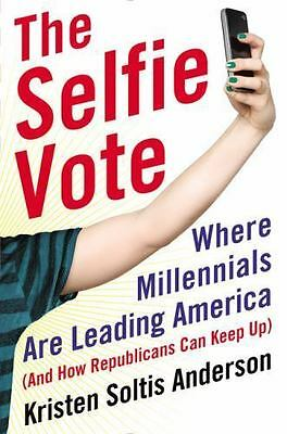 The Selfie Vote: Where Millennials A.. 9780062343109 by Anderson, Kristen Soltis