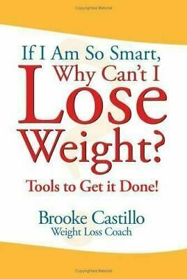 If I'm So Smart, Why Can't I Lose Weight?: Tools to Get it Done (Ebo0k - file)