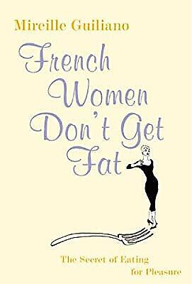 French Women Dont Get Fat: The Secret of Eating for Pleasure, Guiliano, Mireille