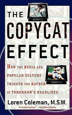 (Good)-The Copycat Effect: How the Media and Popular Culture Trigger the Mayhem