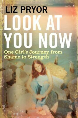 Look at You Now 'One Girl's Journey from Shame to Strength Pryor, Liz