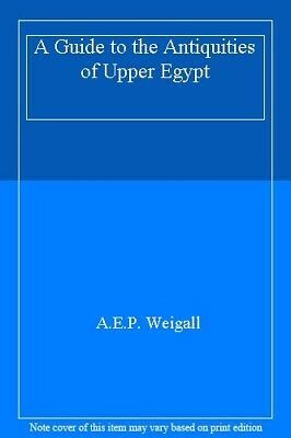 The Guide To The Antiquities Of Egypt,Arthur Weigall