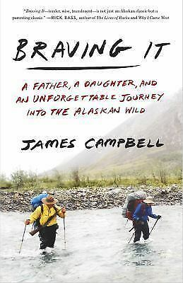 Braving It: A Father, a Daughter, and an Unforgettable Journey into the Alaskan