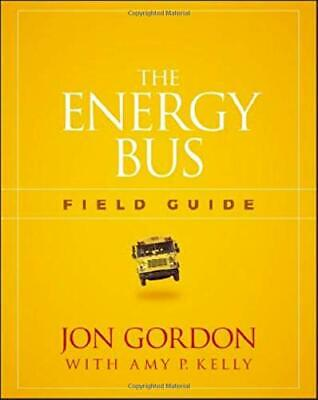 The Energy Bus Field Guide by Jon Gordon, Amy P. Kelly